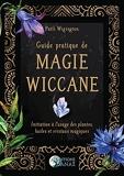 Guide pratique de magie wiccane - Initiation à l'usage des plantes, huiles et cristaux magiques