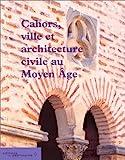 Cahors, ville et architecture civile au Moyen-Âge de Maurice Scelles (17 novembre 1999) Broché - 17/11/1999