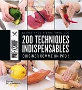 200 techniques indispensables. Cuisiner comme un pro ! de Clara Paul