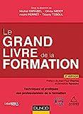 Le Grand Livre de la Formation - 2e éd. - Techniques et pratiques des professionnels de la formation - Techniques et pratiques des professionnels de la formation - Dunod - 31/08/2016