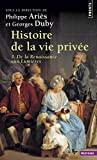 Histoire De La Vie Privee - Volume 3, De La Renaissance Aux Lumières