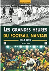 Grandes heures du Football nantais (Les) de Gérard Blier