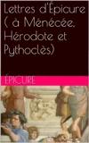 Lettres d'Épicure ( à Ménécée, Hérodote et Pythoclès) - Format Kindle - 0,99 €