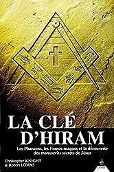 La Clé d'Hiram - Les Pharaons, les Francs-maçons et la découverte des manuscrits secrets de Jésus de Christopher Knight