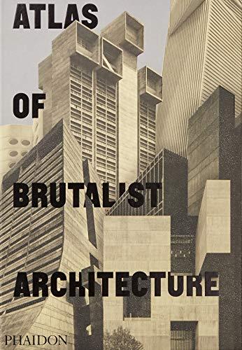 ATLAS OF BRUTALIST ARCHITECTURE