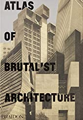 ATLAS OF BRUTALIST ARCHITECTURE de PHAIDON