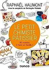 Le petit chimiste pâtissier - 30 recettes à faire en famille - 30 recettes à faire en famille de Raphaël Haumont