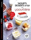 Yaourts, desserts & cie à la yaourtière - Spécial multi délices