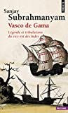 Vasco de Gama. Légende et tribulations du vice-roi - Points - 02/05/2014