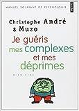 Je guéris mes complexes et mes déprimes de Christophe André ,Muzo (Illustrations) ( 21 octobre 2010 ) - 21/10/2010