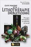 Guide pratique de la lithothérapie énergéticienne - Principes élémentaires et méthodes de travail de Reynald Georges Boschiero ,Philippe Perrot (Préface) ( 13 septembre 2013 ) - 13/09/2013