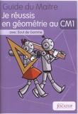 Je réussis en géométrie au CM1 avec Bout de Gomme - Guide du maitre