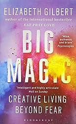 Big Magic - Creative Living Beyond Fear d'Elizabeth Gilbert