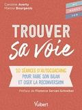 Trouver sa voie - 10 Séances D'auto-Coaching Pour Faire Le Bilan Et Oser La Reconversion