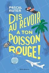Dis au revoir à ton poisson rouge ! de Pascal Ruter