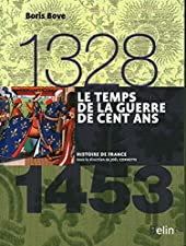 Le temps de la Guerre de Cent ans (1328-1453) - Version compacte de Boris Bove