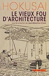 Hokusai, le vieux fou d'architecture de Jean-Sébastien Cluzel
