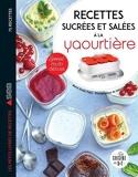 Recettes sucrées et salées à la yaourtière - Spécial multidélices
