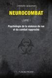 Neurocombat Livre 1 - Psychologie de la violence de rue et du combat rapproché