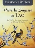 Vivre la Sagesse du Tao de Wayne Dyer,Eric Villeroc (Traduction) ( 18 mai 2009 ) - 18/05/2009