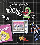 Nos années Récré A2, 1978-1988 de Sébastien Carletti