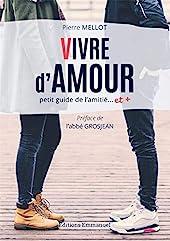 Vivre d'amour - Petit guide l'amitié... et + de Pierre Mellot