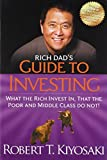 [Rich Dad's Guide to Investing: What the Rich Invest in, That the Poor and the Middle Class Do Not!] [By: Kiyosaki, Robert T.] [April, 2012] - Plata Publishing - 19/04/2012