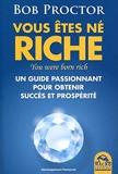 Vous êtes né riche - You were born rich - Un guide passionant pour obtenir succès et prospérité.
