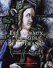 Les vitraux du Midi de la France - Région Occitanie - Région Sud Provence-Alpes-Côte d'Azur de Michel Hérold