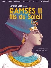 Des histoires pour tout savoir - Christian Jacq raconte Ramsès II fils du Soleil de Christian Jacq