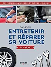 Entretenir et réparer sa voiture soi-même - De petites réparations pour de grosses économies. de Paul Brand