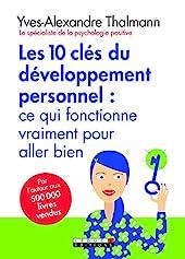 Les dix clés du développement personnel d'YVES-ALEXANDRE THALMANN