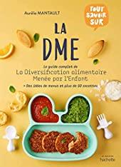 La DME - Le guide complet de la diversification alimentaire menée par l'enfant d'Aurélie Mantault Roberdel