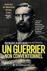 Un guerrier non conventionnel - Mémoires du fondateur du SEAL Team 6 de Richard Marcinko