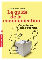 Le guide de la communication - Convaincre cela s'apprend de Jean-Claude Martin
