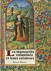 Les manuscrits enlumines et leurs createurs de Rowan Watson