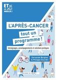 L'après-cancer - Tout un programme !: Témoignages, accompagnement, solutions pratiques