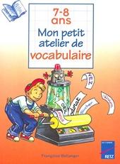 Mon petit atelier de vocabulaire, 7-8 ans de F. Bellanger