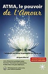 Atma, le pouvoir de l'amour - Comment retrouver le potentiel de vie en soi de Jacques Martel