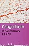 Georges Canguilhem - La Connaissance de La Vie (Bibliotheque Des Textes Philosophiques - Poche) (French Edition) Reprint edition by Canguilhem, Georges (1993) Paperback - Vrin