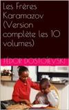 Les Frères Karamazov (Version complète les 10 volumes) - Format Kindle - 0,99 €