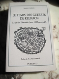 Le temps des guerres de religion - Le cas du Limousin vers 1530-vers 1630