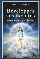 Developpez Vos Facultes Psychiques Et Spirituelles de Serge Boutboul