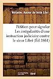 Pétition no 212 ayant pour objet de signaler des irrégularités qui auraient existé - Dans une instruction judiciaire dirigée contre le sieur Libri - Hachette Livre BNF - 01/03/2018