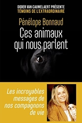Ces animaux qui nous parlent - Les incroyables messages de nos compagnons de vie de Pénélope BONNAUD