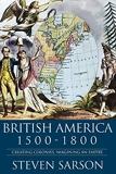 British America 1500-1800 - Creating Colonies, Imagining an Empire