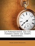 La Pornocratie, Ou Les Femmes Dans Les Temps Modernes... - Nabu Press - 06/02/2012