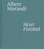 Albers and Morandi Never Finished /anglais