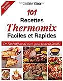 101 Recettes Thermomix Faciles et Rapides - De l'apéritif au dessert, pour toute la famille