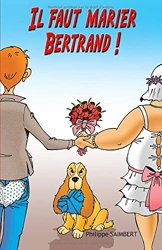 Il faut marier Bertrand! de Philippe Saimbert